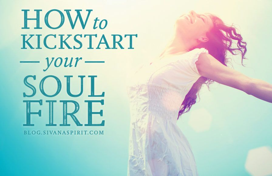 How to Kickstart your Soul Fire