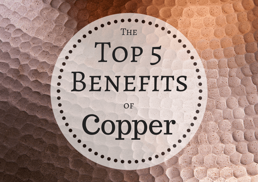 The Top 5 Benefits Of Copper