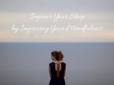 Improve Your Sleep by Improving Your Mindfulness