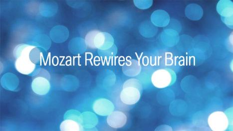 Mozart Rewires Your Brain