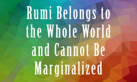 Rumi Belongs To The Whole World And Cannot Be Marginalized