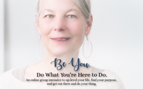 Be You. Do What You're Here To Do Online Group Intensive