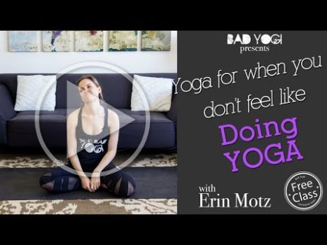 Yoga for When You Don't Feel Like Doing Yoga