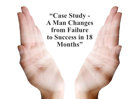 Case Study: A Man Changes From Failure To Success In 18 Months