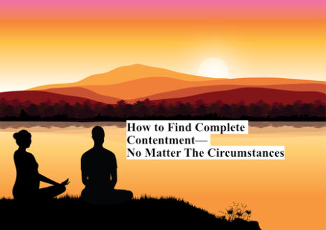 How To Find Complete Contentment— No Matter The Circumstances